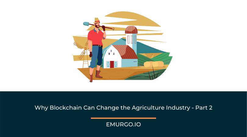 Why Blockchain Can Change the Agriculture Industry - Part 2
