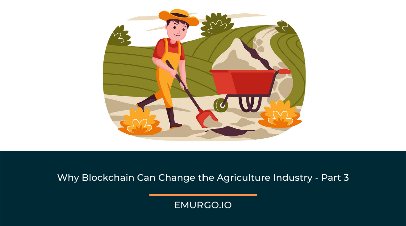 Why Blockchain Can Change the Agriculture Industry - Part 3