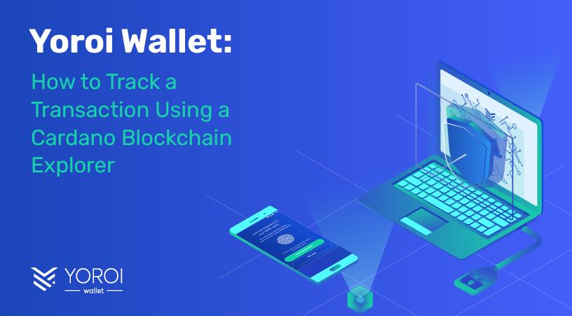 Yoroi: How to Track a Transaction Using a Cardano Blockchain Explorer