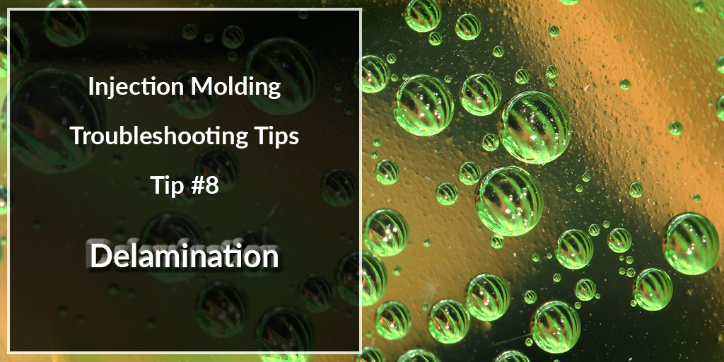 Injection Molding Troubleshooting Tips  Tip #8: Delamination