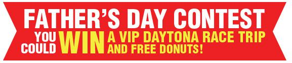 Father's day contest. You could Win a VIP Daytona race trip and Free Do nuts!