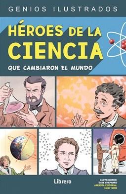 Héroes de la ciencia que cambiaron el mundo