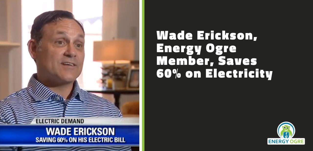 Wade Erickson, Energy Ogre Member, Saves 60% on Electricity