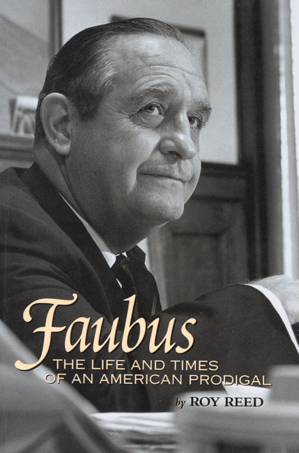 Faubus: The Life and Times of an American Prodigal by Roy Reed