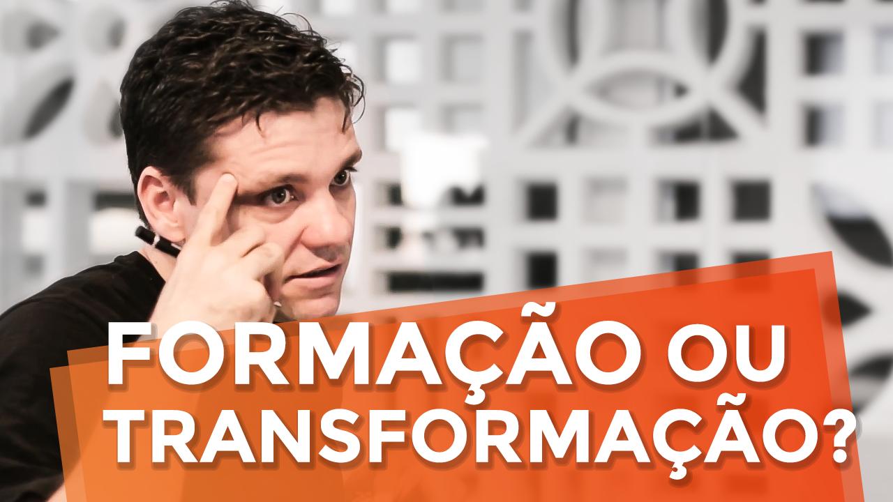 O Que o Seu Produto Oferece: Formação ou Transformação?