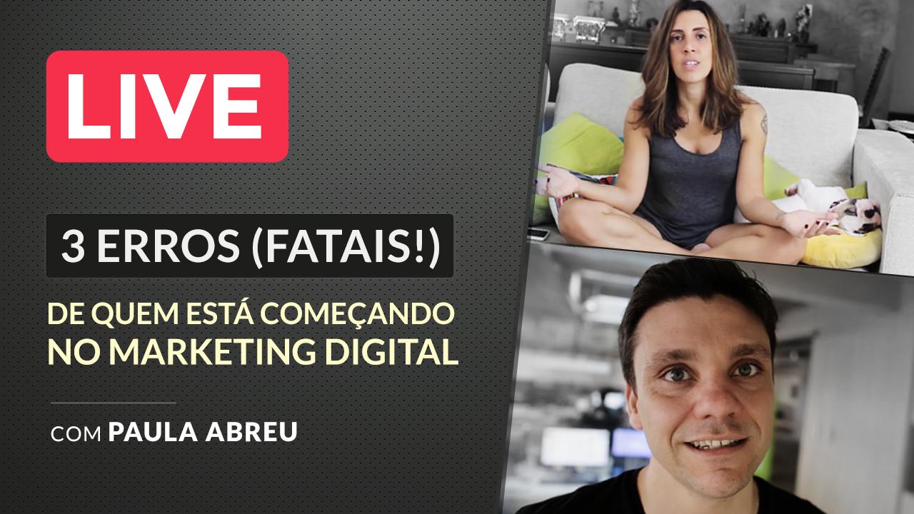 3 Erros (Fatais!) de Quem está Começando no Marketing Digital (Ft. Paula Abreu)