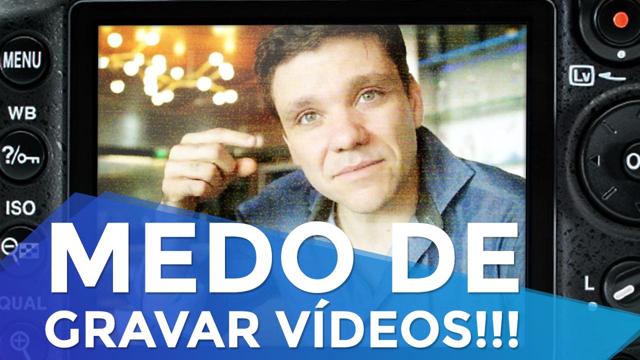 Como Perder o Medo de Fazer Vídeos