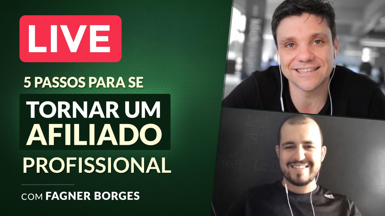 LIVE - 5 Passos para se Tornar um Afiliado Profissional (Ft. Fagner Borges)