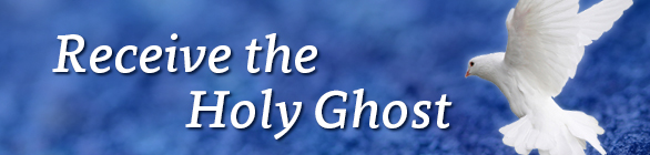 Receive the Holy Ghost