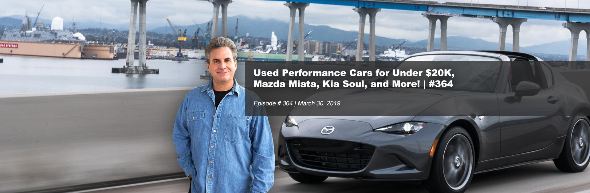 Used Performance Cars Under $20K, Mazda Miata, Kia Soul | #364