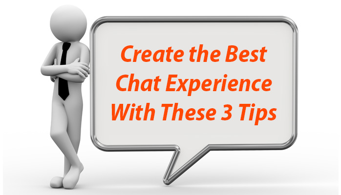 3 Tips To Help Create the Best Chat Experience