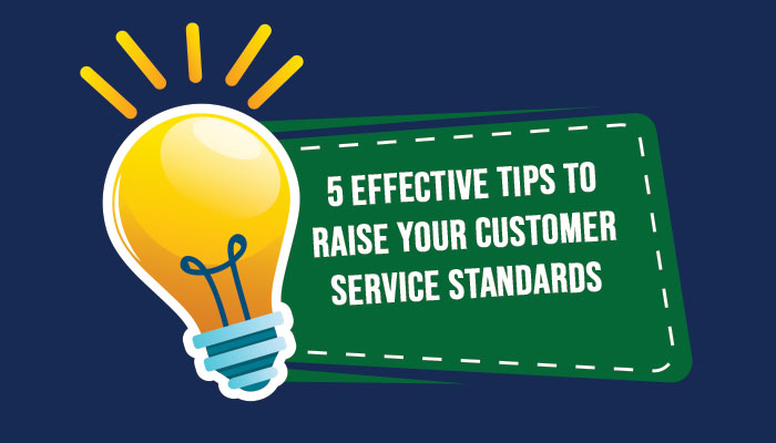 5 Effective Tips to Raise Your Customer Service Standards
