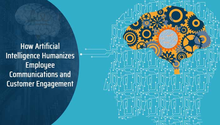 How Artificial Intelligence Humanizes Employee Communications and Customer Engagement