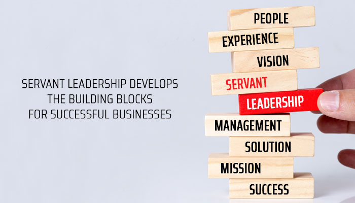 Servant Leadership Develops the Building Blocks for Successful Businesses