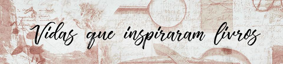 Vidas que inspiraram livros