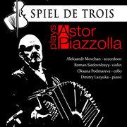 Astor Piazzolla and tango jazz / SPIEL DE TROIS