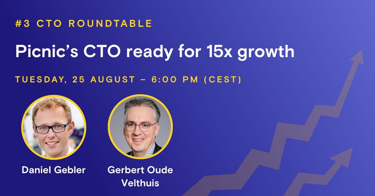 CTO roundtable: Picnic's CTO is ready for 15x growth