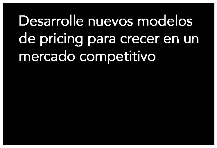 Desarrolle nuevos modelos de pricing para crecer en un mercado competitivo
