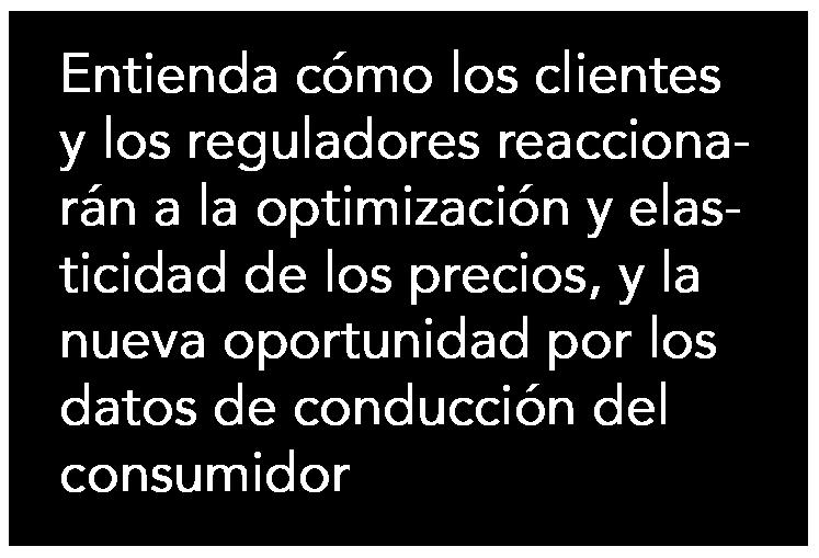 Entienda cómo los clientes y los reguladores reaccionarán a la optimización y elasticidad de los precios, y la nueva oportunidad por los datos de conducción del consumidor
