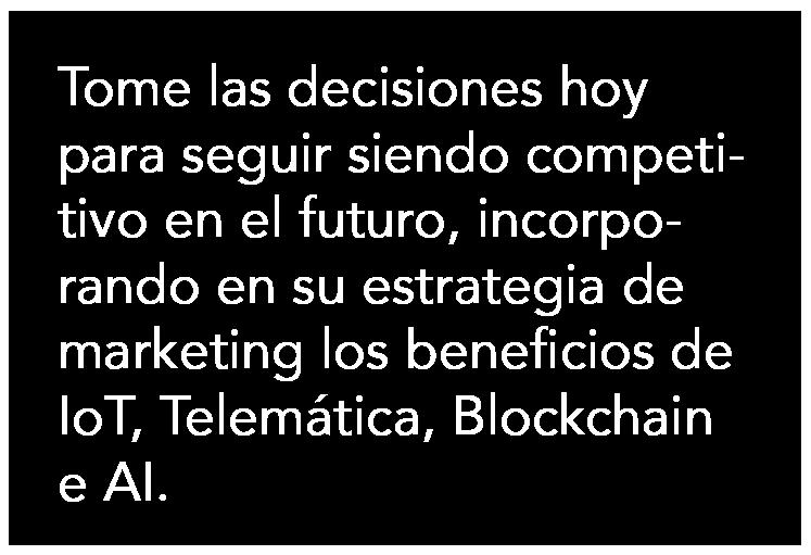 Tome las decisiones hoy para seguir siendo competitivo en el futuro, incorporando en su estrategia de marketing los beneficios de IoT, Telemática, Blockchain e AI.