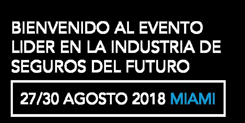 BIENVENIDO AL EVENTO LIDER EN LA INDUSTRIA DE SEGUROS DEL FUTURO