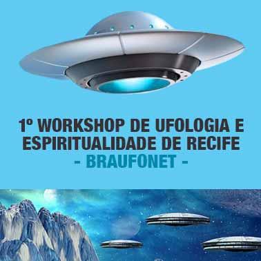 1º WORKSHOP DE UFOLOGIA E ESPIRITUALIDADE DE RECIFE