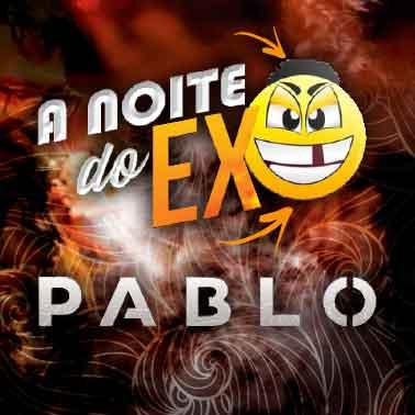 A NOITE DO EX COM PABLO