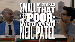 Small Mistakes That Keep You Poor: My Interview With Neil Patel