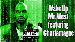 Van Lathan's Red Pill Podcast: Wake Up Mr. West (feat. Charlamagne Tha God)