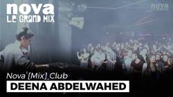 Deena Abdelwahed                              Nova Mix Club DJ set