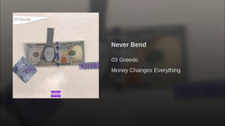 Never Bend by                               03 Greedo.