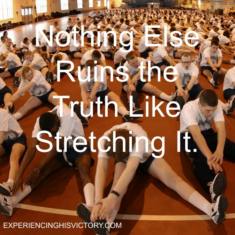 Nothing Else Ruins the Truth Like Stretching It.