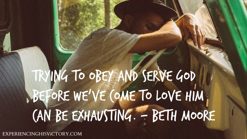 Trying to obey and serve God before we've come to love Him can be exhausting. - Beth Moore