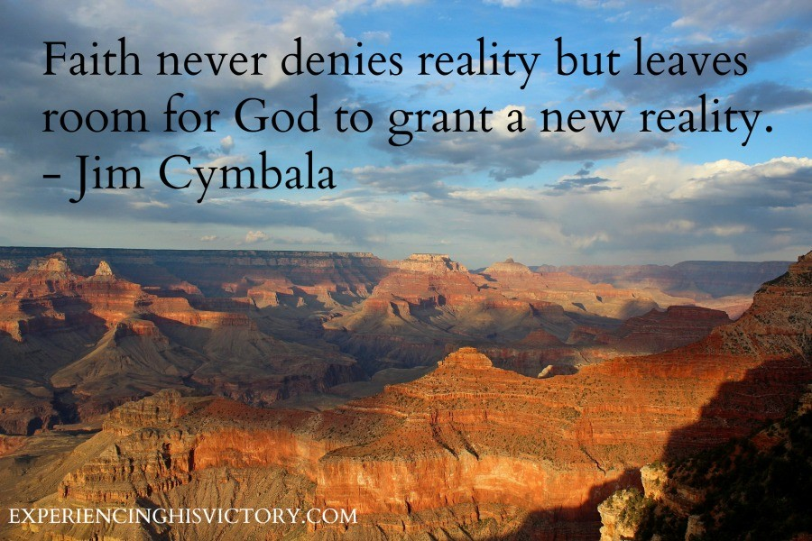 Faith never denies reality but leaves room for God to grant a new reality. - Jim Cymbala