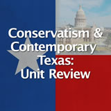 Texas History Conservatism and Contemporary Texas Unit Review