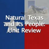 Texas History Natural Texas and its People Unit Review