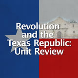 Texas History Revolution and the Texas Republic Unit Review I