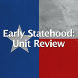 Texas History Early Statehood Unit Review