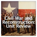 Texas History Civil War and Reconstruction Unit Review
