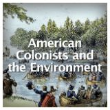 Social Studies American History Colonial America American Colonists and the Environment