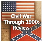 Social Studies American History Civil War to 1900 Civil War to 1900: Review