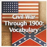 Social Studies American History Civil War Through 1900 Civil War Through 1900: Vocabulary