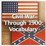 Social Studies American History Civil War Through 1900 Civil War Through 1900: Vocabulary