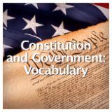 Social Studies American History Constitution and Government Constitution and Government: Vocabulary