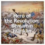 Social Studies American History American Revolution Hero of the Revolution: Benjamin Franklin