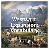 Social Studies American History Westward Expansion to 1850 Westward Expansion: Vocabulary