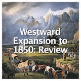 Social Studies American History Westward Expansion to 1850 Westward Expansion to 1850: Review