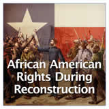Texas History Civil War and Reconstruction African American Rights During Reconstruction