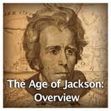 US History Age of Jackson and Westward Expansion The Age of Jackson: Overview