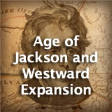 U.S. History Age of Jackson and Westward Expansion